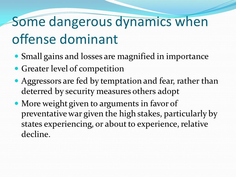 Some dangerous dynamics when offense dominant