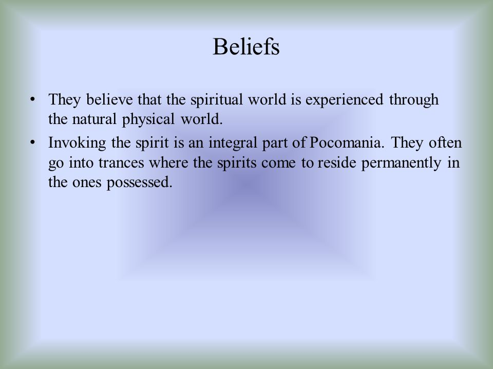 Beliefs They believe that the spiritual world is experienced through the natural physical world.
