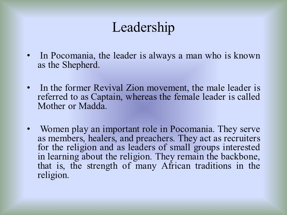 Leadership In Pocomania, the leader is always a man who is known as the Shepherd.