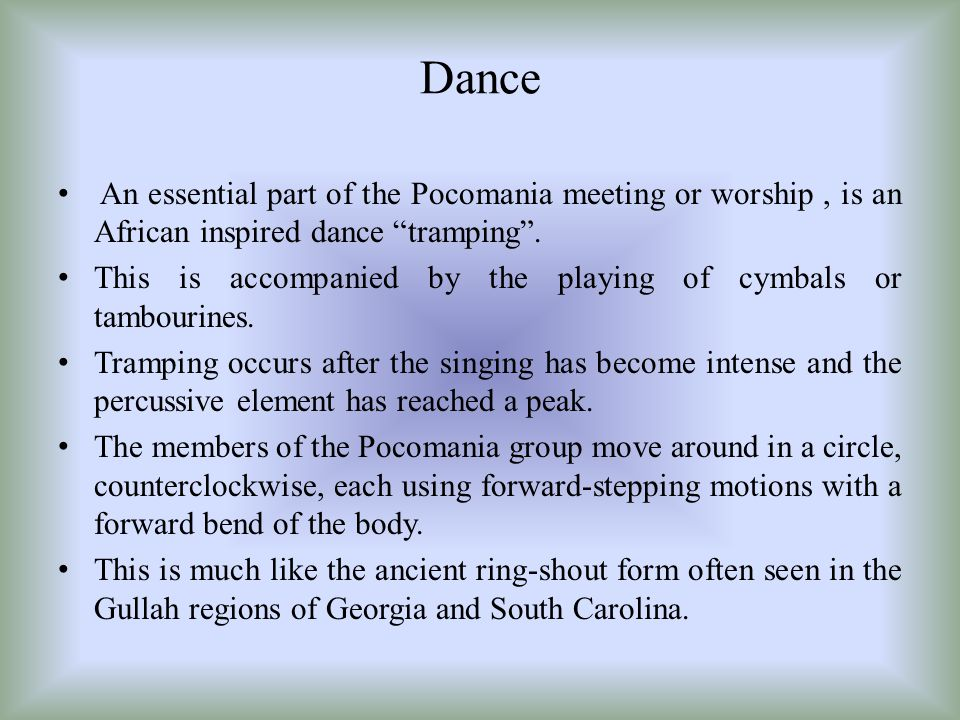 Dance An essential part of the Pocomania meeting or worship , is an African inspired dance tramping .