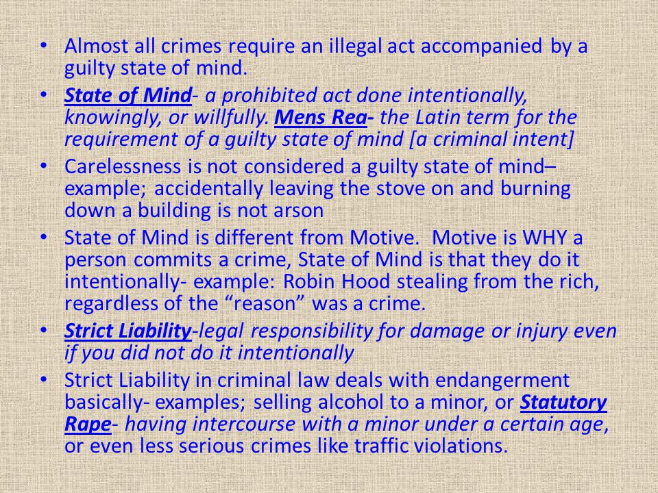 Almost all crimes require an illegal act accompanied by a guilty state of mind.