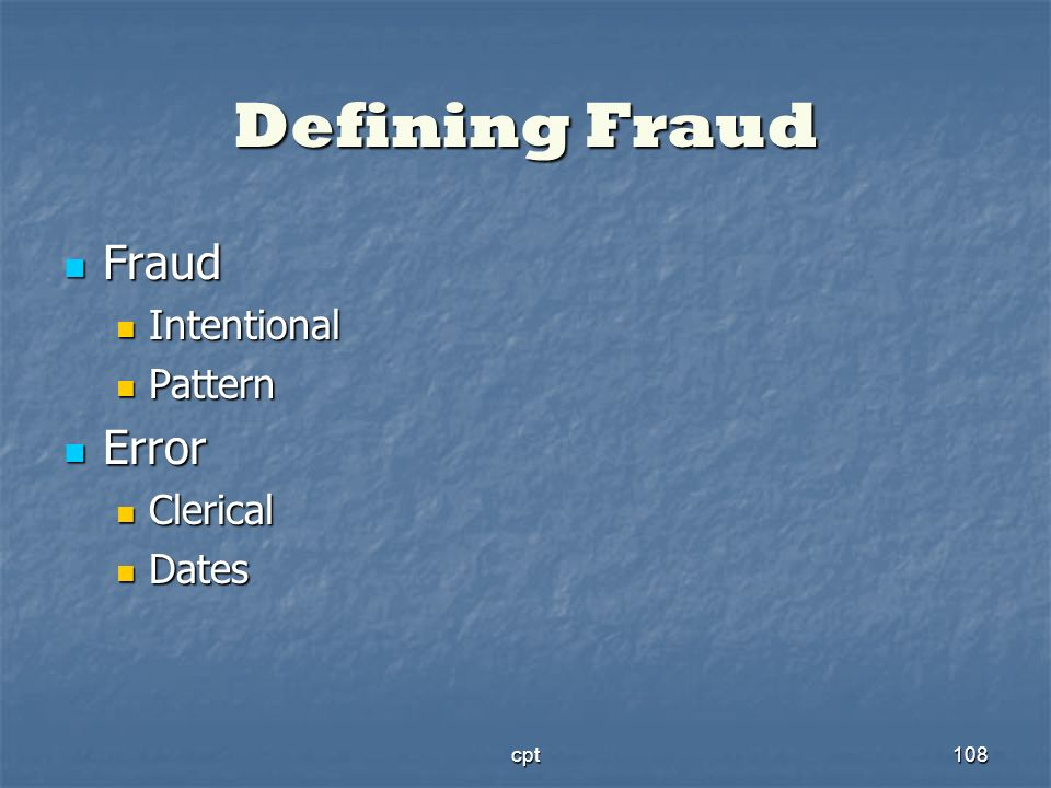 Defining Fraud Fraud Intentional Pattern Error Clerical Dates cpt