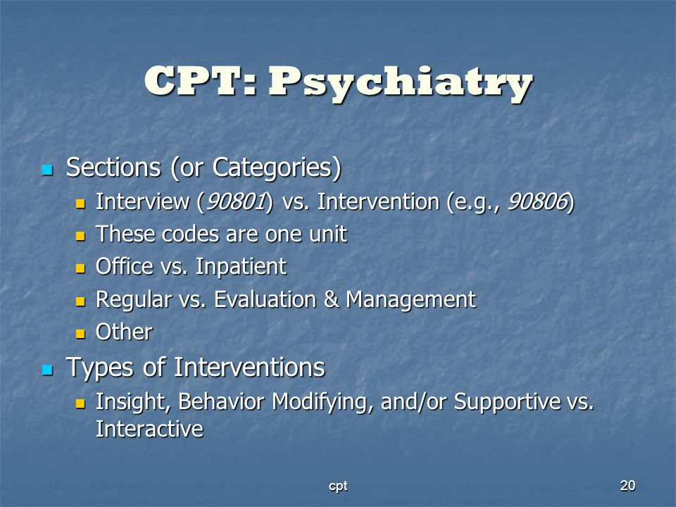 CPT: Psychiatry Sections (or Categories) Types of Interventions