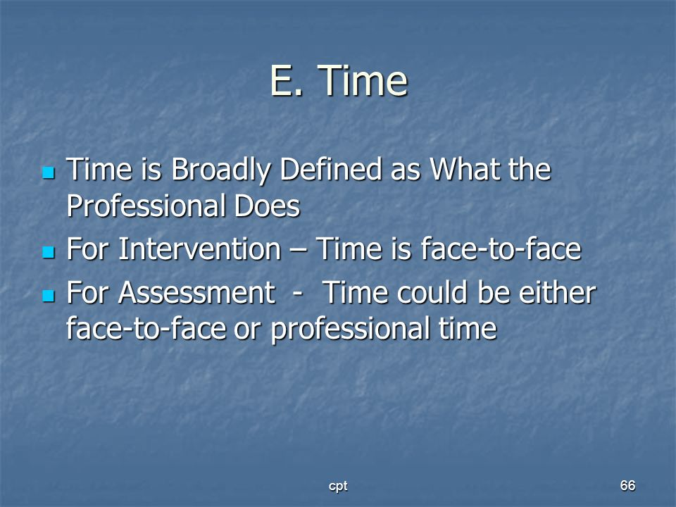 E. Time Time is Broadly Defined as What the Professional Does