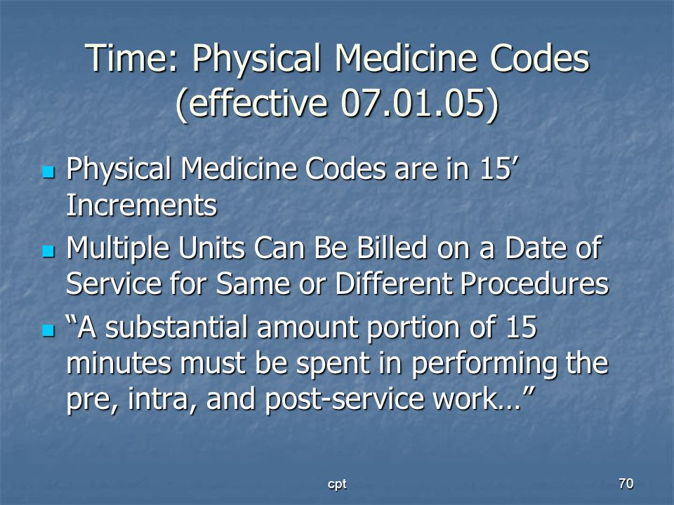 Time: Physical Medicine Codes (effective 07.01.05)