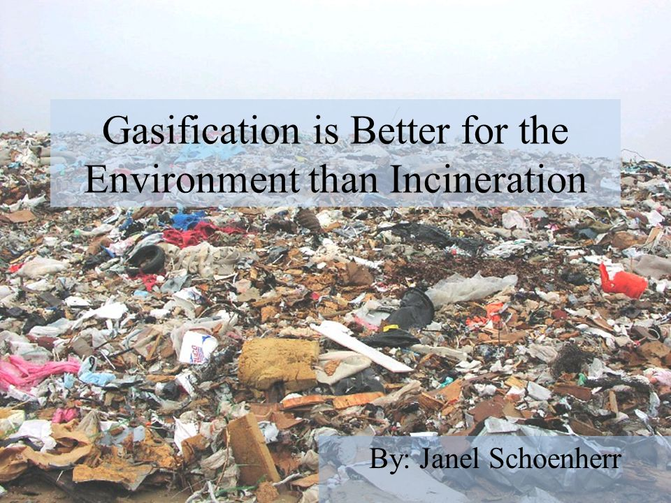Gasification is Better for the Environment than Incineration