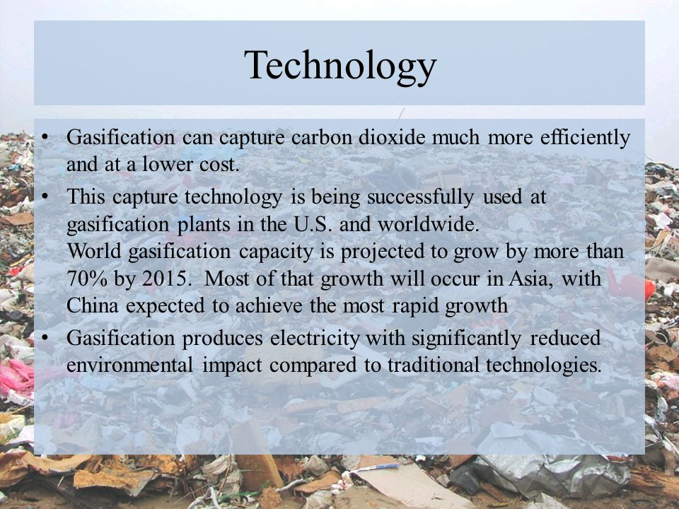 Technology Gasification can capture carbon dioxide much more efficiently and at a lower cost.