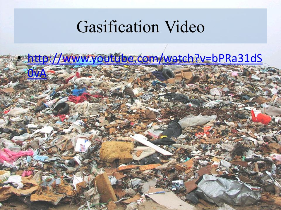 Gasification Video http://www.youtube.com/watch v=bPRa31dS0vA