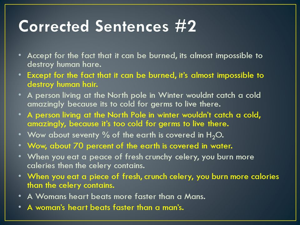 Corrected Sentences #2 Accept for the fact that it can be burned, its almost impossible to destroy human hare.