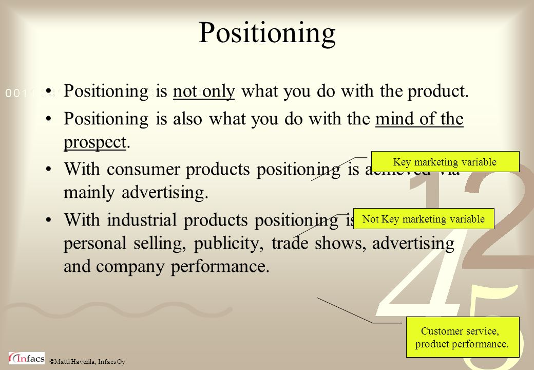 Positioning Positioning is not only what you do with the product.