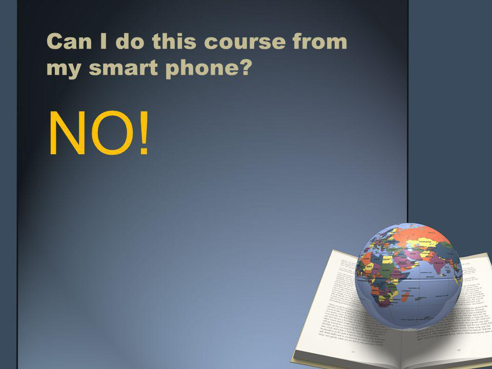 Can I do this course from my smart phone