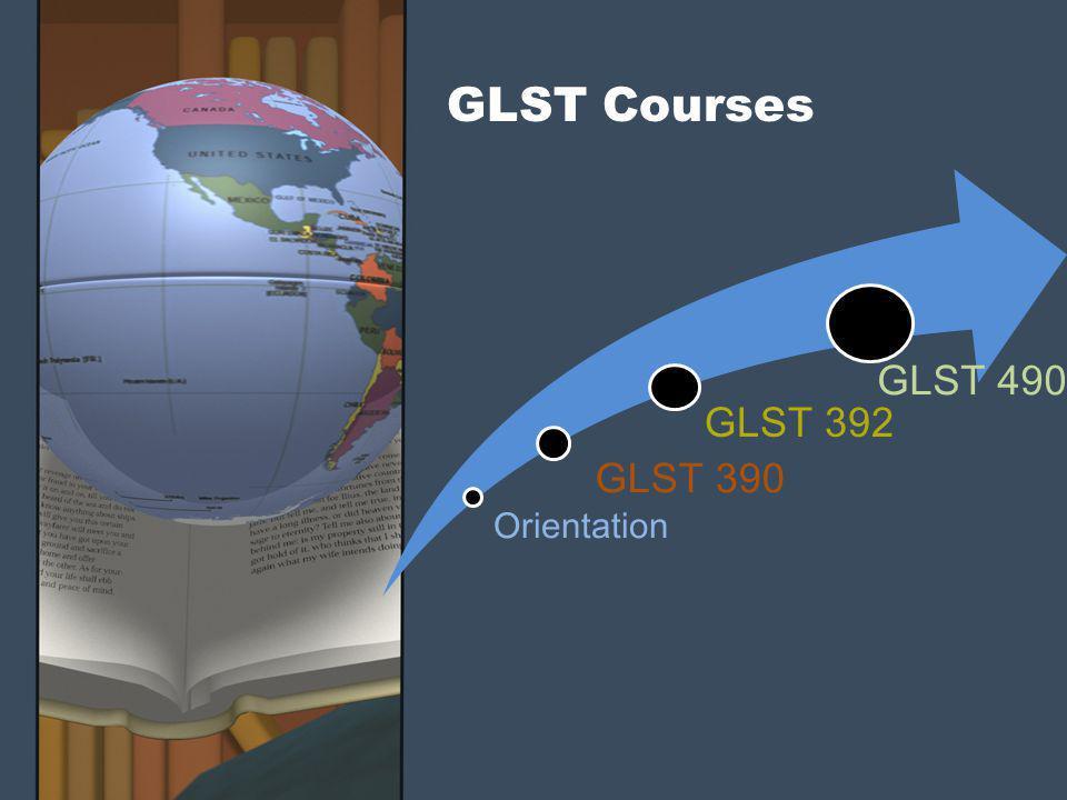 GLST Courses GLST 490 GLST 390 GLST 392 Orientation