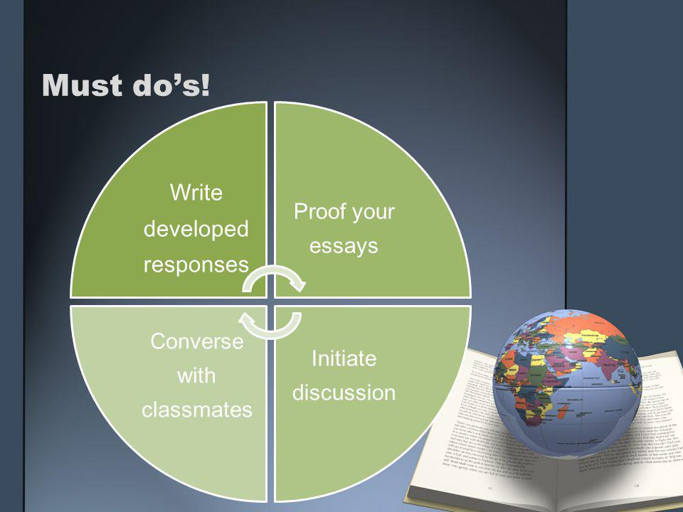 Must do's! Write developed responses Proof your essays