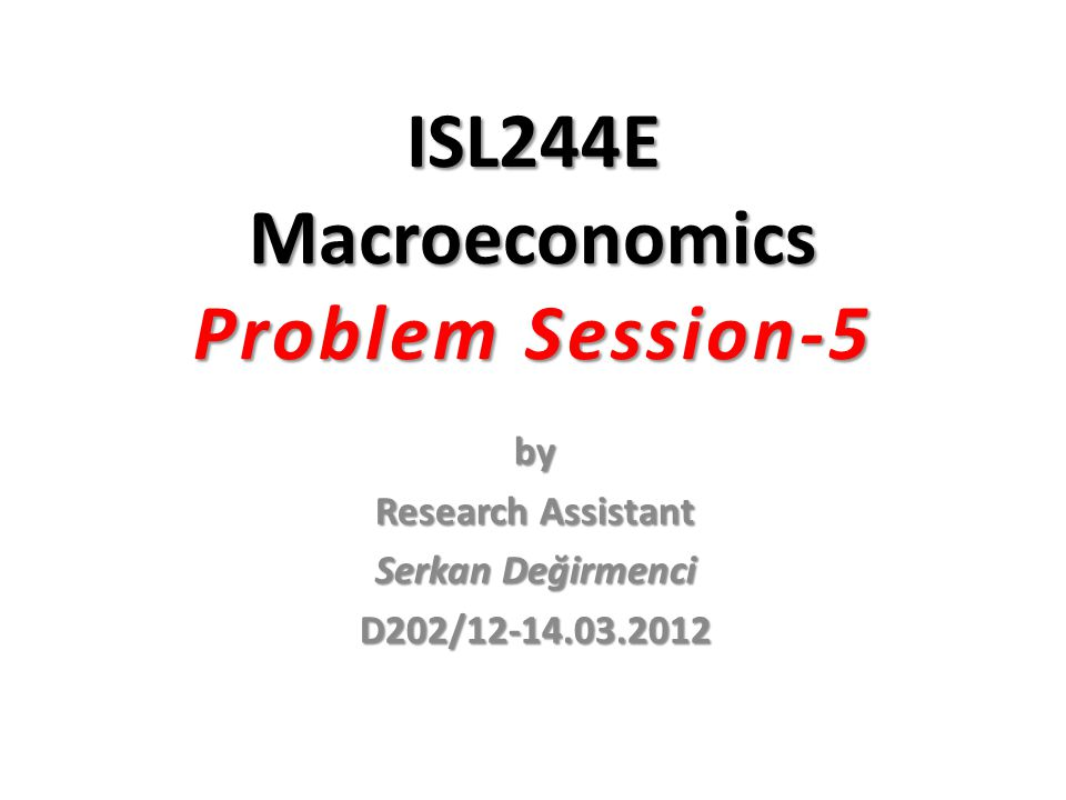 ISL244E Macroeconomics Problem Session-5