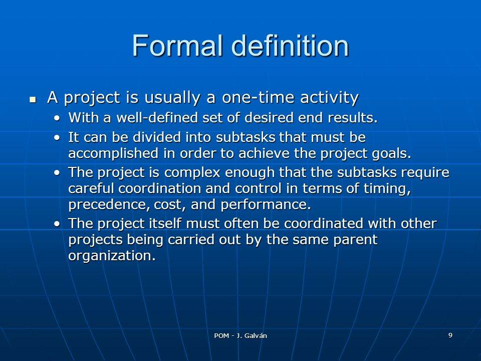 Formal definition A project is usually a one-time activity