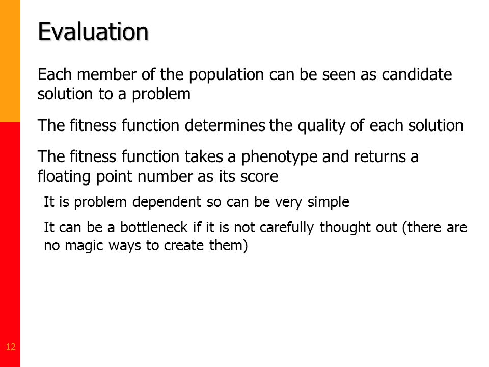 Evaluation Each member of the population can be seen as candidate solution to a problem.