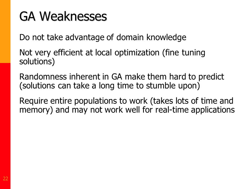 GA Weaknesses Do not take advantage of domain knowledge