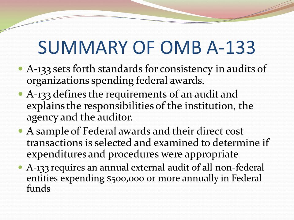 SUMMARY OF OMB A-133 A-133 sets forth standards for consistency in audits of organizations spending federal awards.
