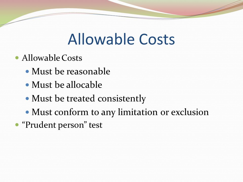 Allowable Costs Must be reasonable Must be allocable