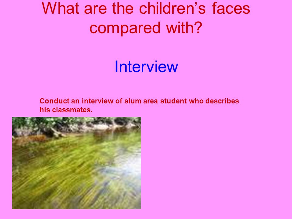 PAIR WORK What are the children's faces compared with Interview