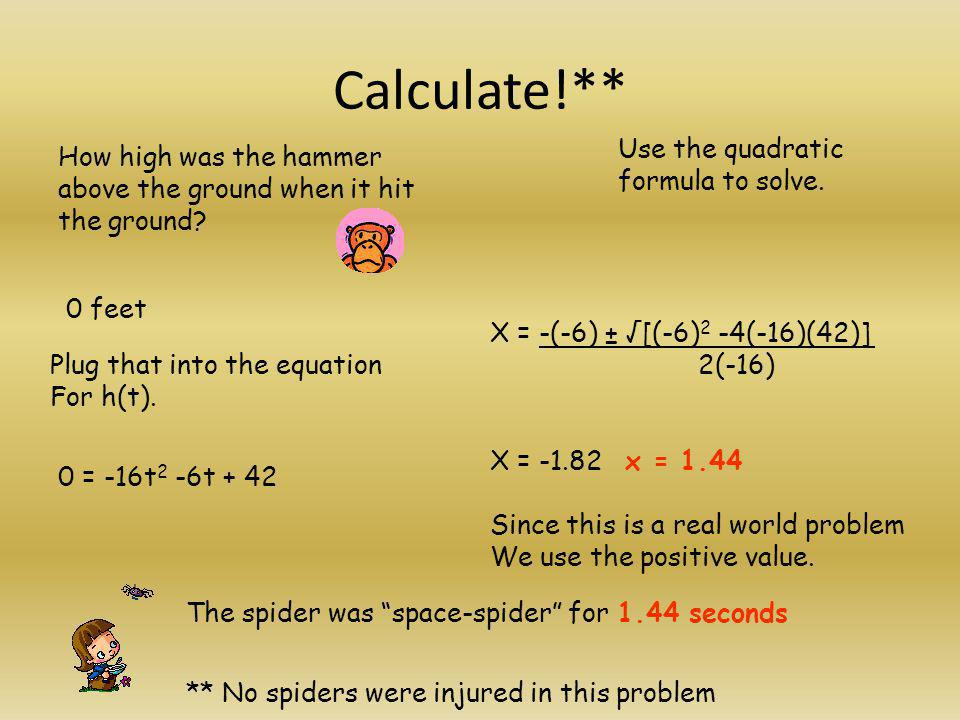 Calculate!** Use the quadratic formula to solve.