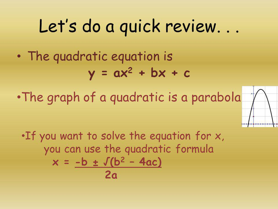 Let's do a quick review. . . The quadratic equation is