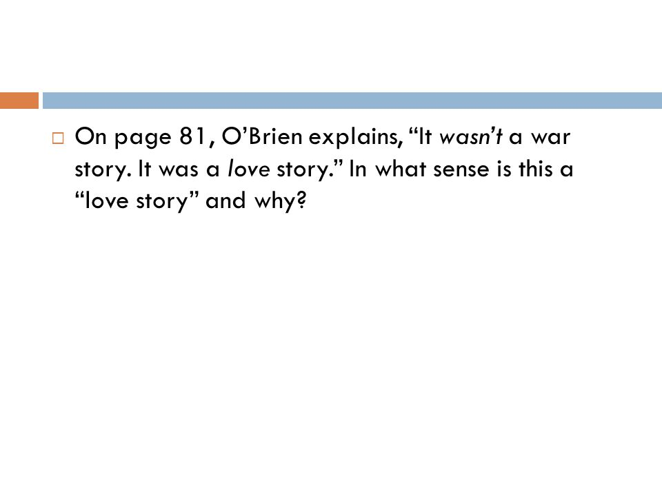 On page 81, O'Brien explains, It wasn't a war story