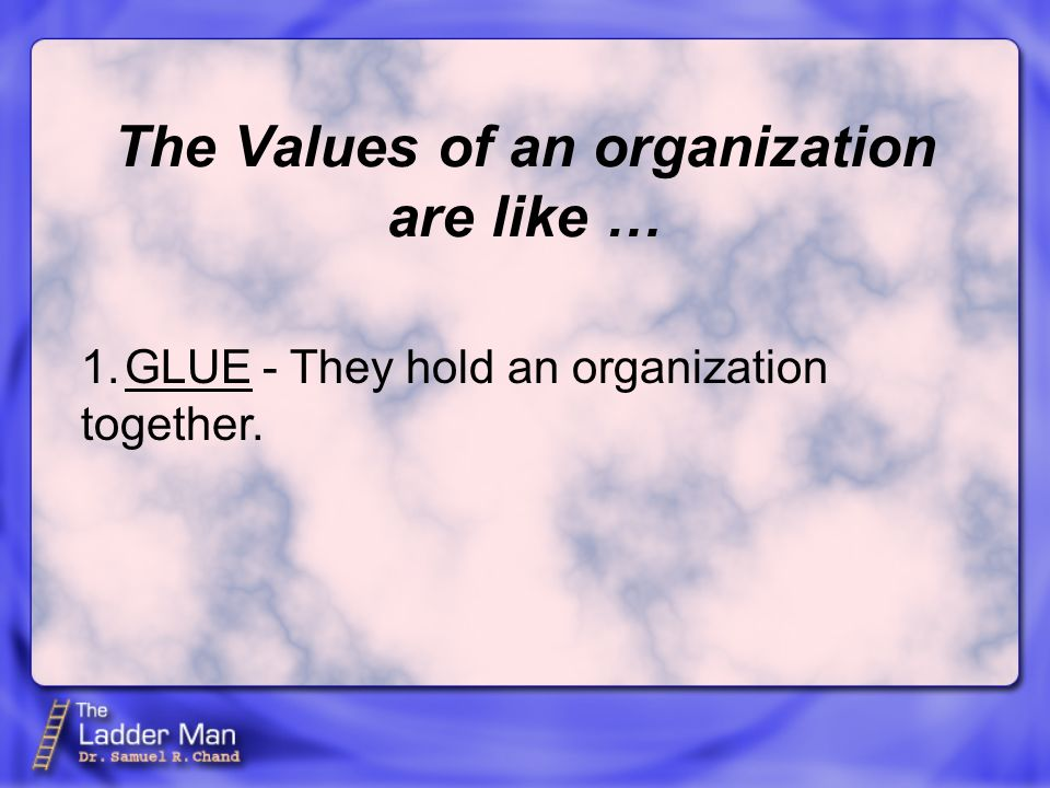The Values of an organization are like …