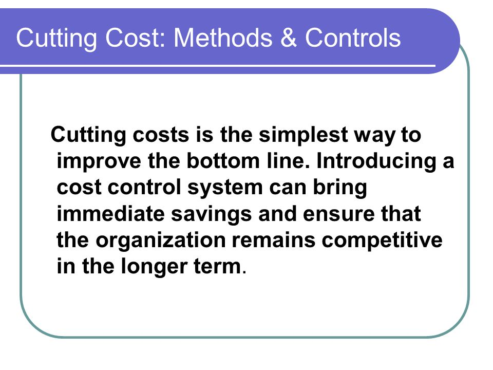 Cutting Cost: Methods & Controls