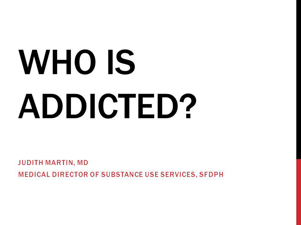 Judith Martin, MD Medical Director of Substance Use Services, SFDPH