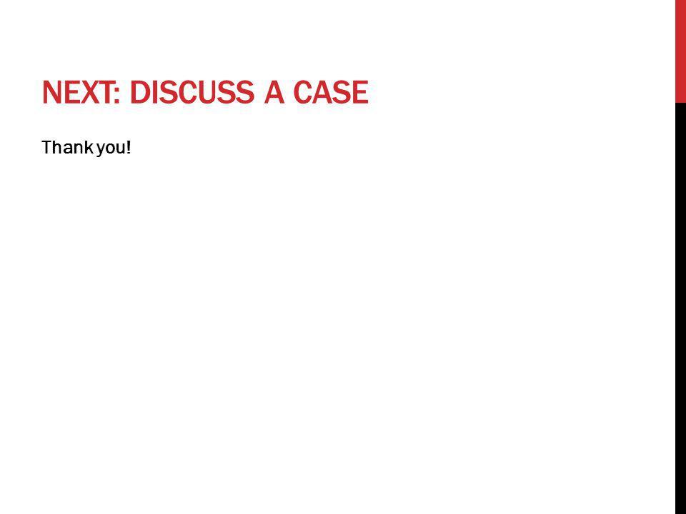 Next: discuss a case Thank you!