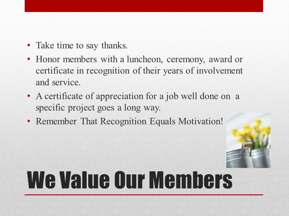 We Value Our Members Take time to say thanks.