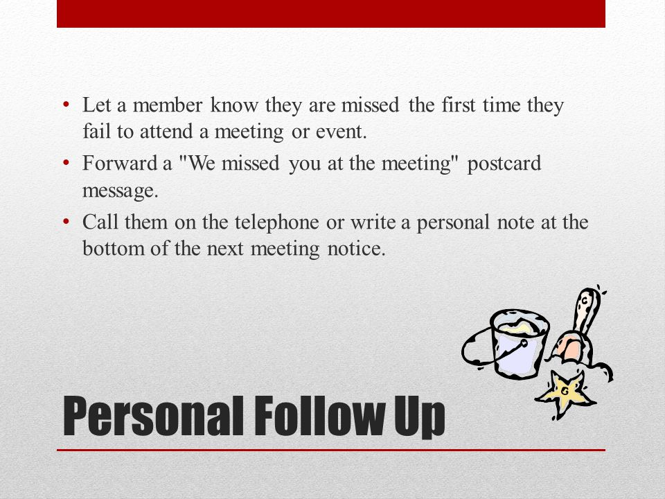 Let a member know they are missed the first time they fail to attend a meeting or event.