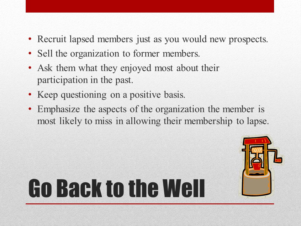Recruit lapsed members just as you would new prospects.