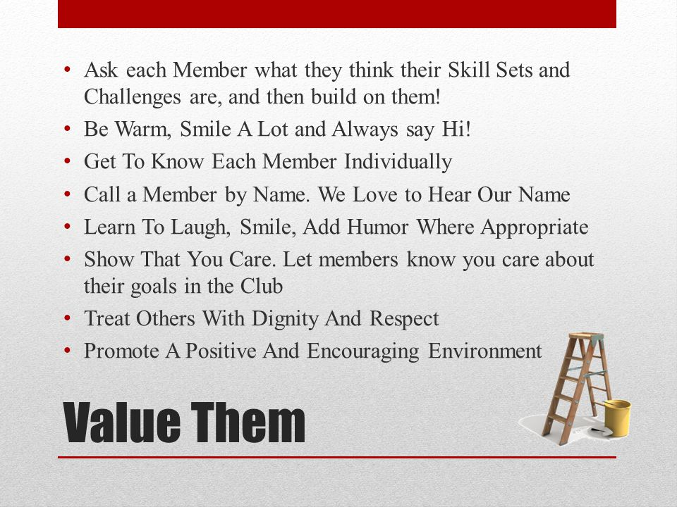 Ask each Member what they think their Skill Sets and Challenges are, and then build on them!