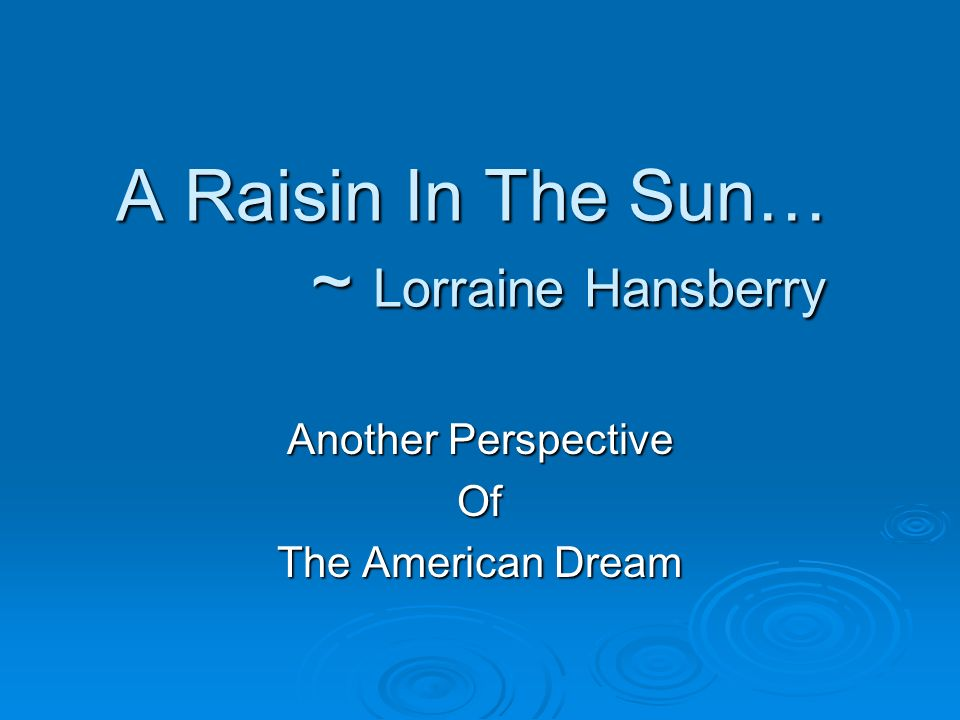 raisin sun dreams deferred essay Raisin in the sun: a tale of dreams and mama have their dreams deferred or altered in raisin in the sun  if you are the original writer of this essay and no.