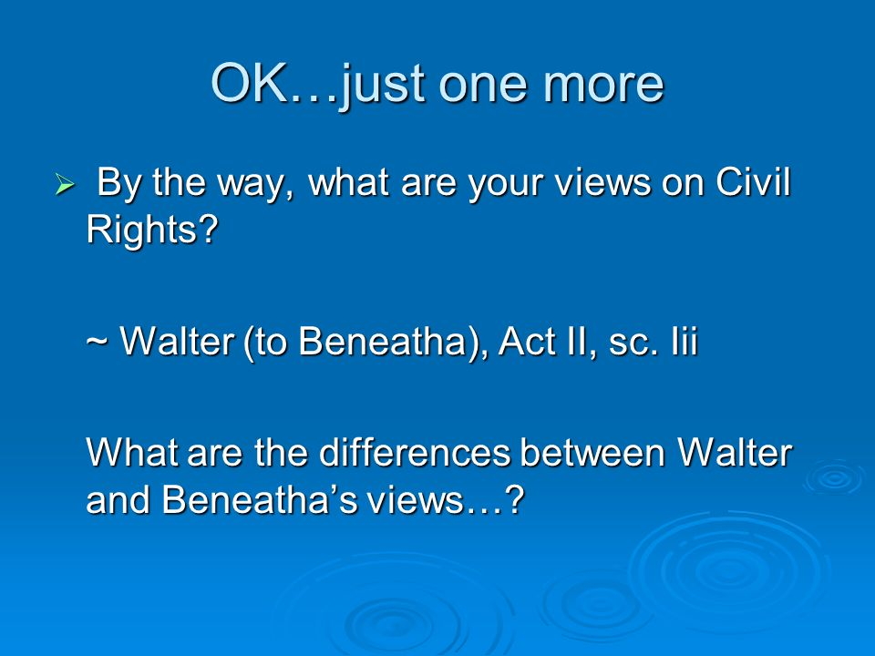 OK…just one more By the way, what are your views on Civil Rights
