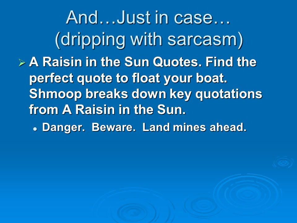And…Just in case… (dripping with sarcasm)