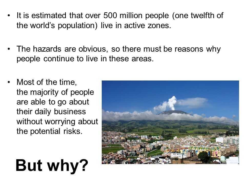 It is estimated that over 500 million people (one twelfth of the world's population) live in active zones.