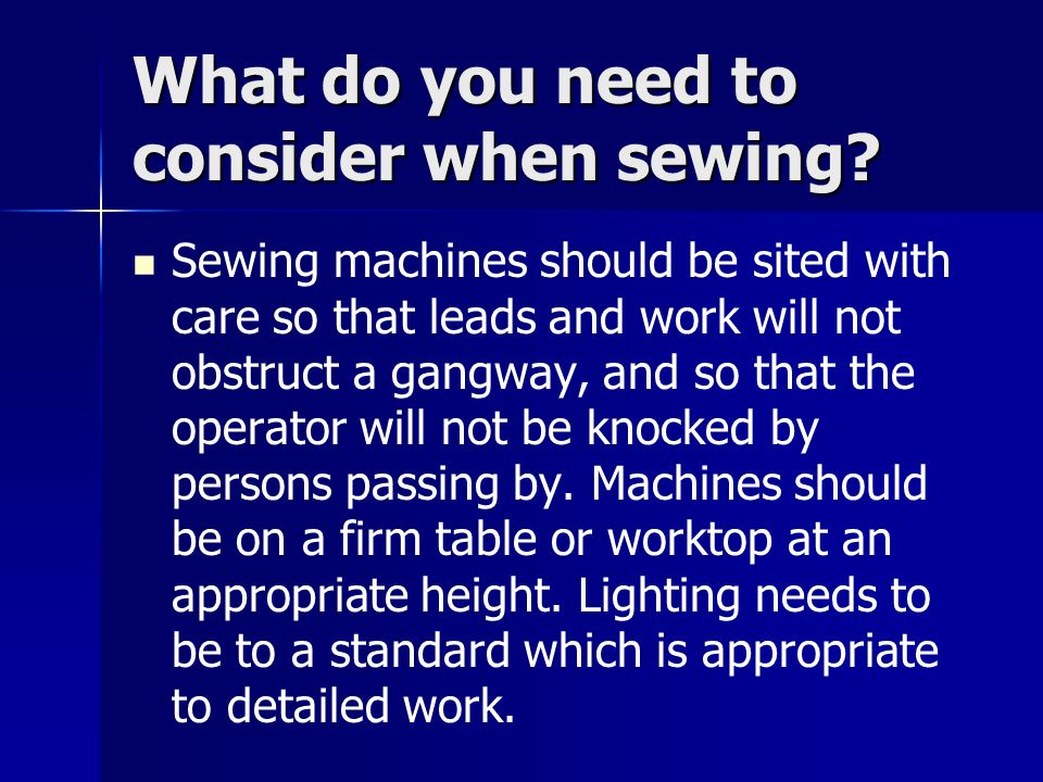 What do you need to consider when sewing