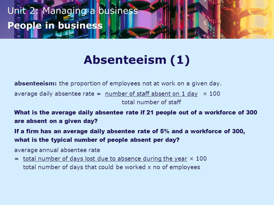 Absenteeism (1) absenteeism: the proportion of employees not at work on a given day.