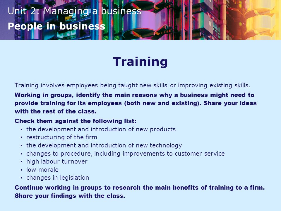 Training Training involves employees being taught new skills or improving existing skills.