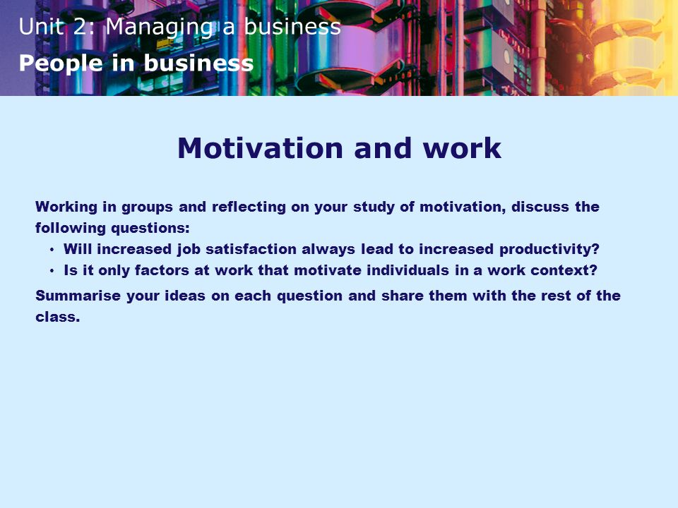 Motivation and work Working in groups and reflecting on your study of motivation, discuss the following questions: