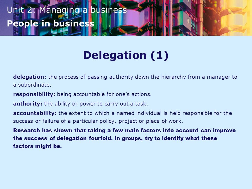 Delegation (1) delegation: the process of passing authority down the hierarchy from a manager to a subordinate.