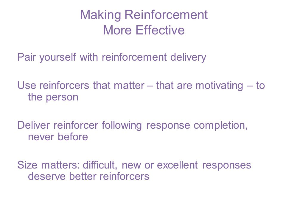 Making Reinforcement More Effective