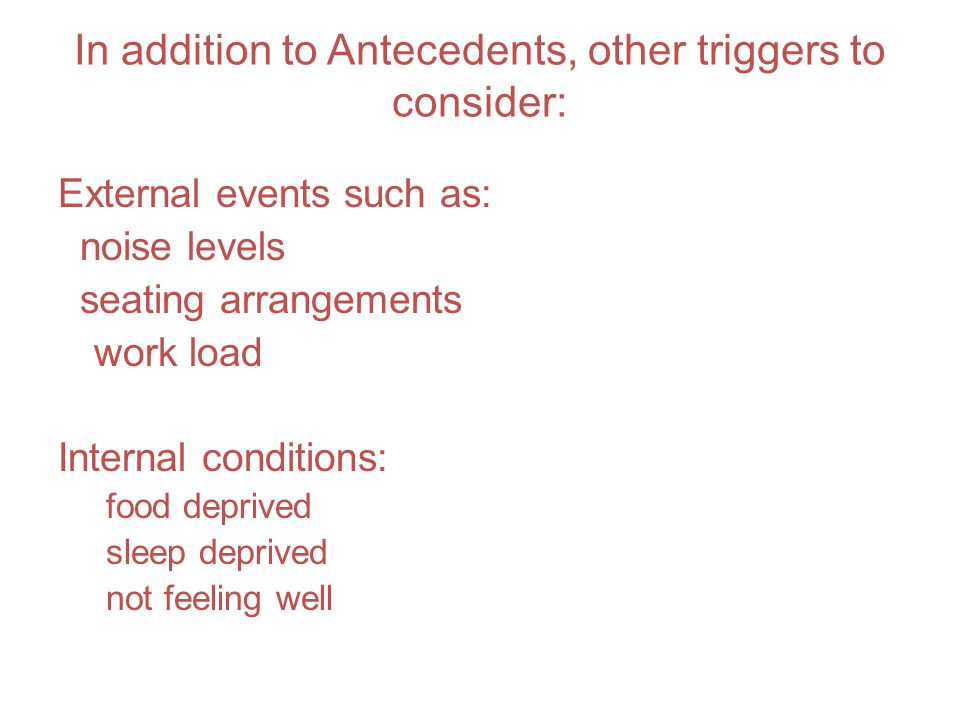 In addition to Antecedents, other triggers to consider: