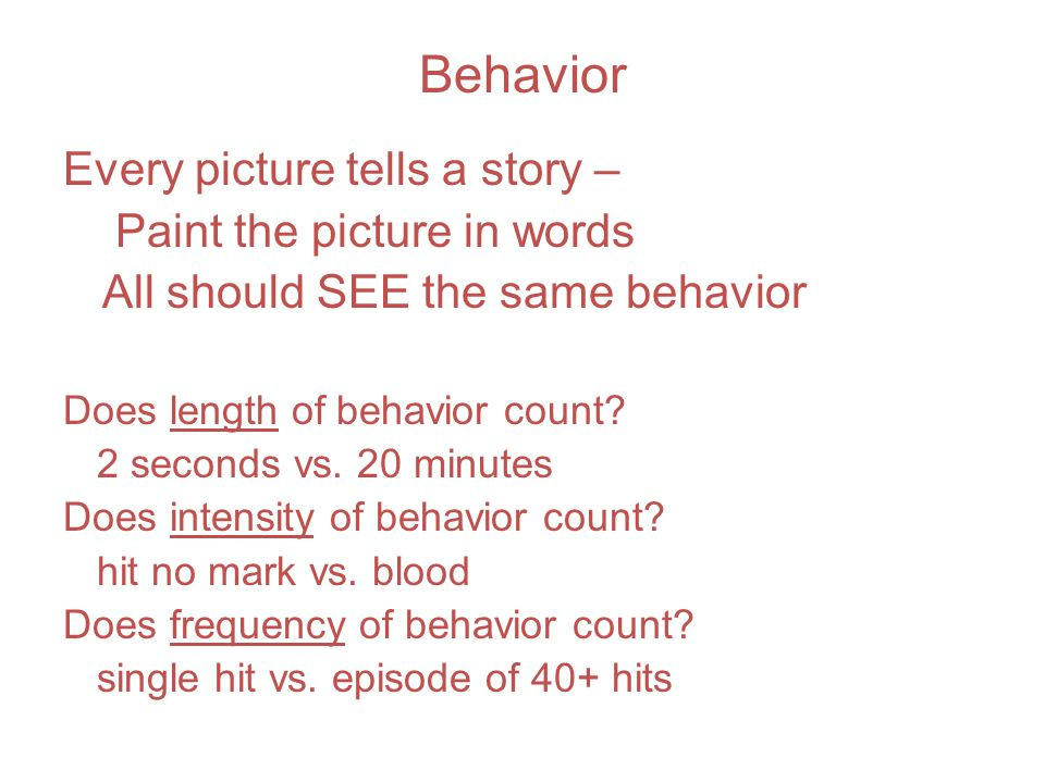 Behavior Every picture tells a story – Paint the picture in words