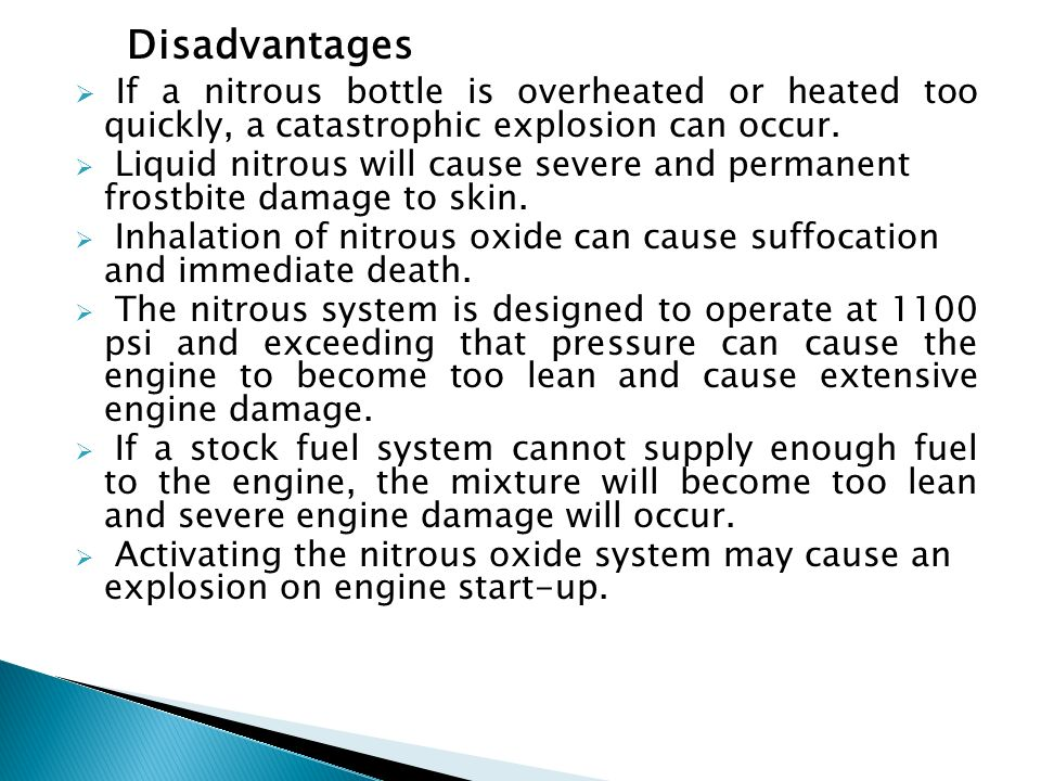 DisadvantagesIf a nitrous bottle is overheated or heated too quickly, a catastrophic explosion can occur.