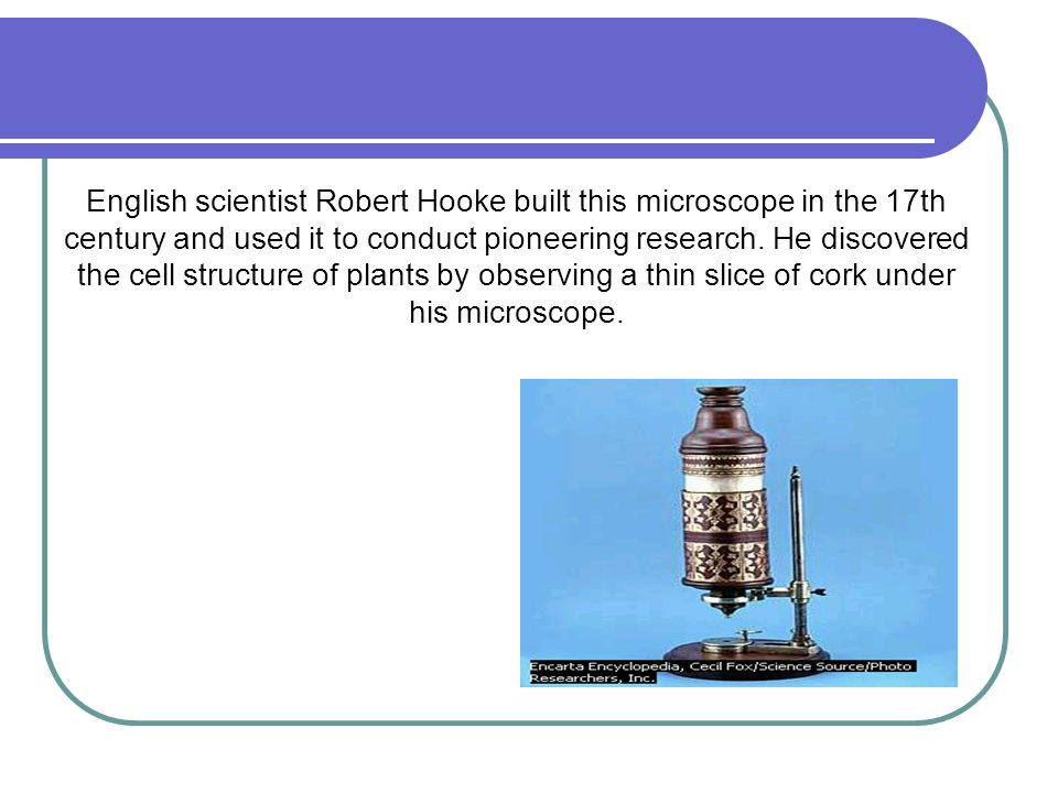 English scientist Robert Hooke built this microscope in the 17th century and used it to conduct pioneering research.