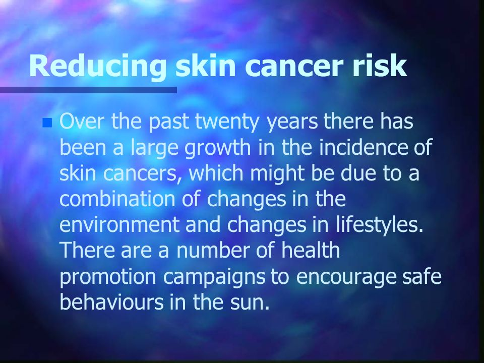 Reducing skin cancer risk